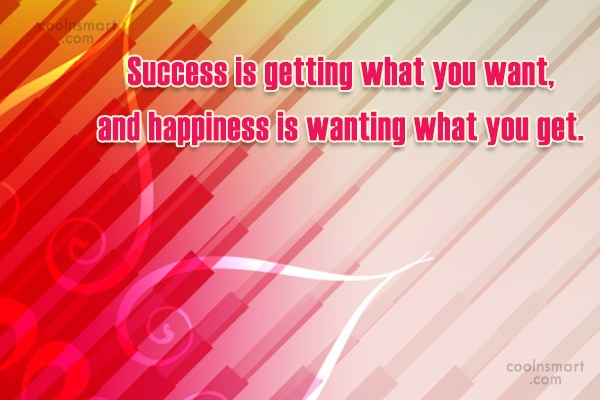 Quote: Success is getting what you want, and...