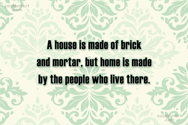 Home Quote: A house is made of brick and...