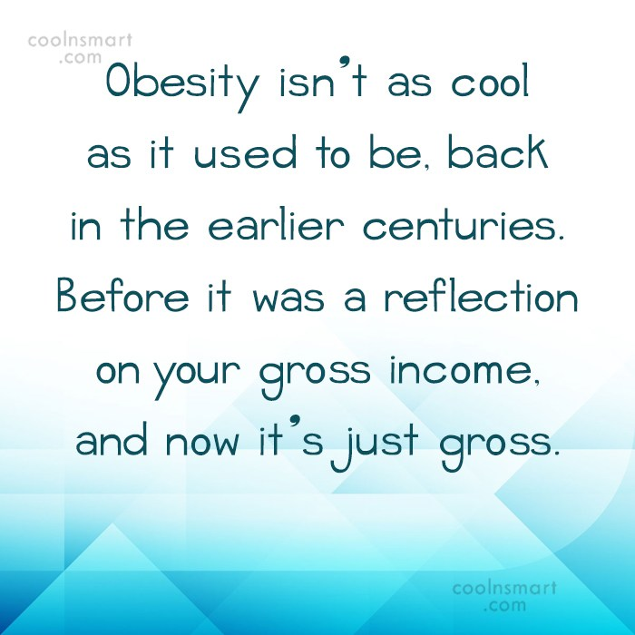 Obesity Quote: Obesity isn't as cool as it used...