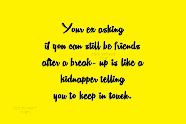 Quote: Your ex asking if you can still...