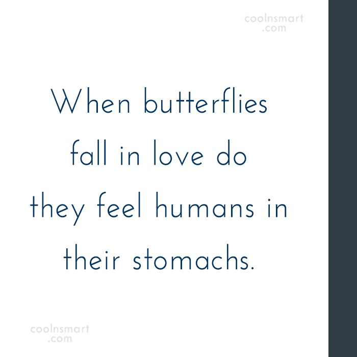 Stupid Quote: When butterflies fall in love do they...