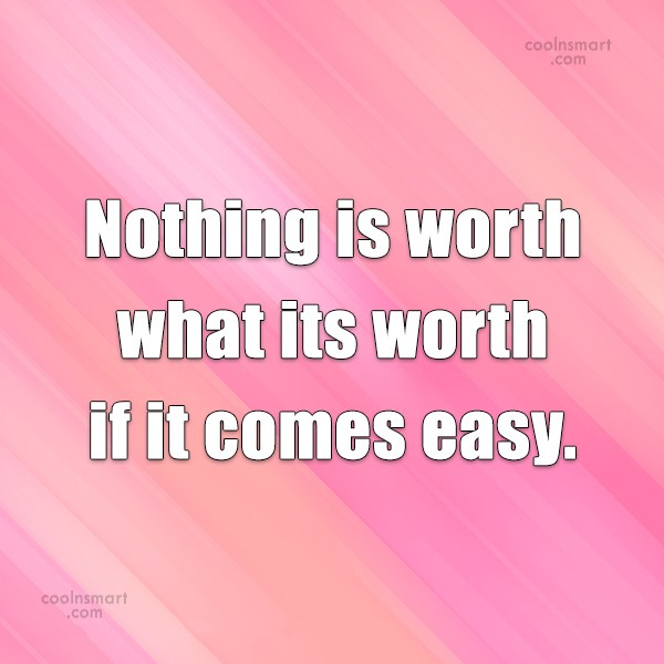 Quote: Nothing is worth what its worth if...