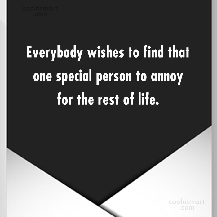 Annoying People Quote: Everybody wishes to find that one special...