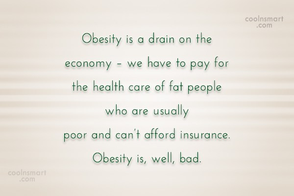 Obesity Quote: Obesity is a drain on the economy...