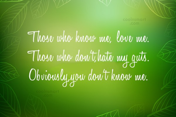 Quote: Those who know me, love me.Those who...