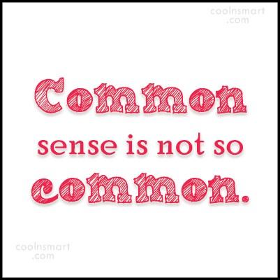 Quote: Common sense is not so common.