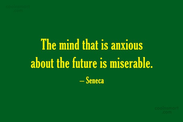 Quote: The mind that is anxious about the...
