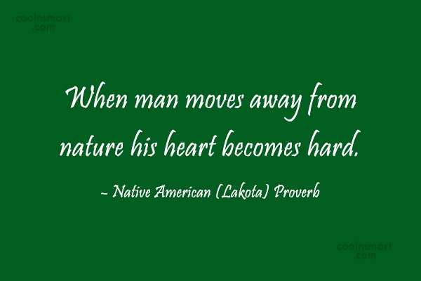 Nature Quote: When man moves away from nature his...