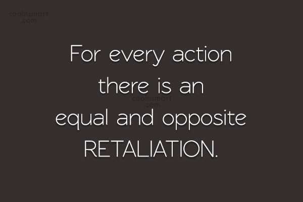 Quote: For every action there is an equal...