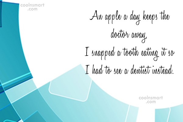 Stupid Quote: An apple a day keeps the doctor...