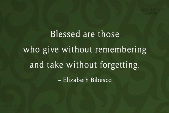 Generosity Quote: Blessed are those who give without remembering...