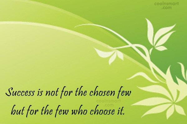 Quote: Success is not for the chosen few...
