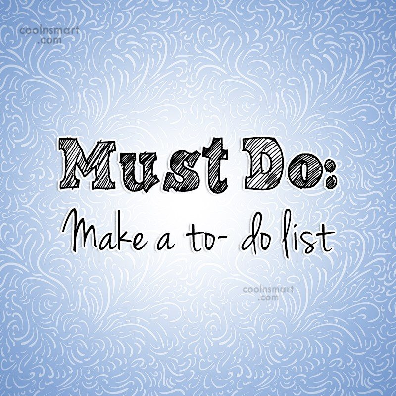 Quote: Must Do: Make a to- do list