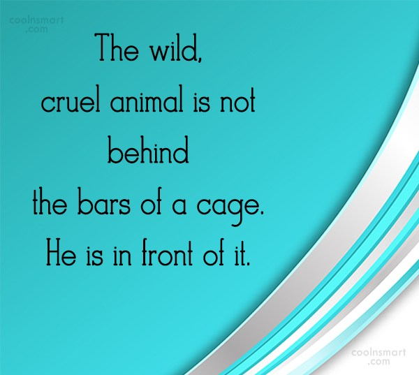 Images Quote: The wild, cruel animal is not behind...