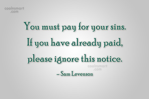 Quote: You must pay for your sins. If...