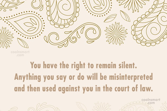 Stupid Quote: You have the right to remain silent....