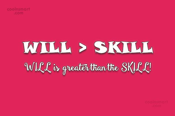 Determination Quote: Will is greater than skill. Will >...