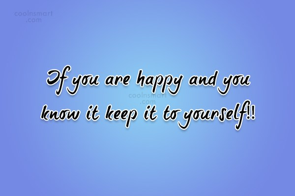 Quote: If you are happy and you know...