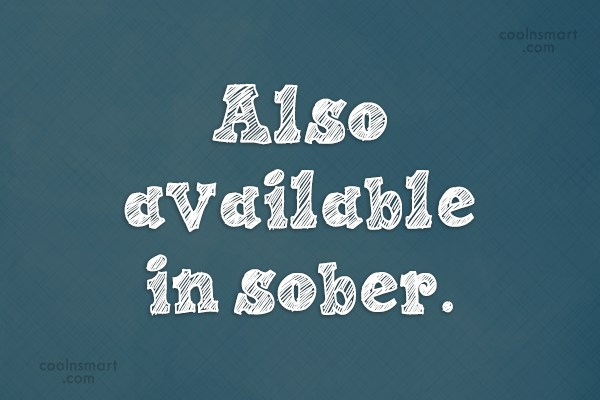 Quote: Also available in sober.