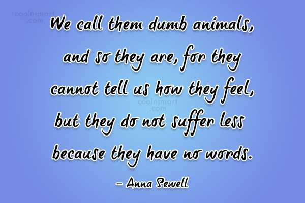 Images Quote: We call them dumb animals, and so...