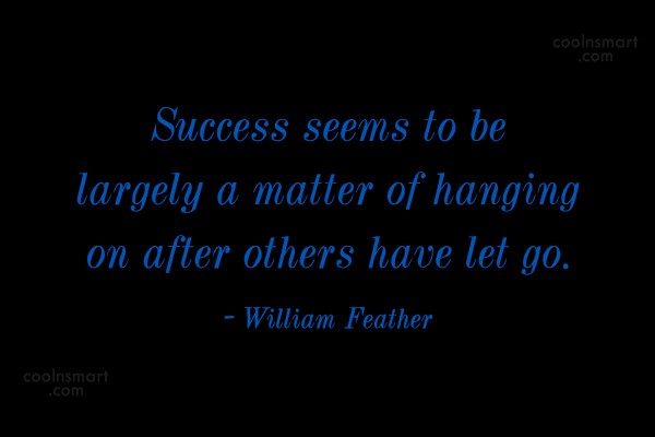Giving Up Quote: Success seems to be largely a matter...