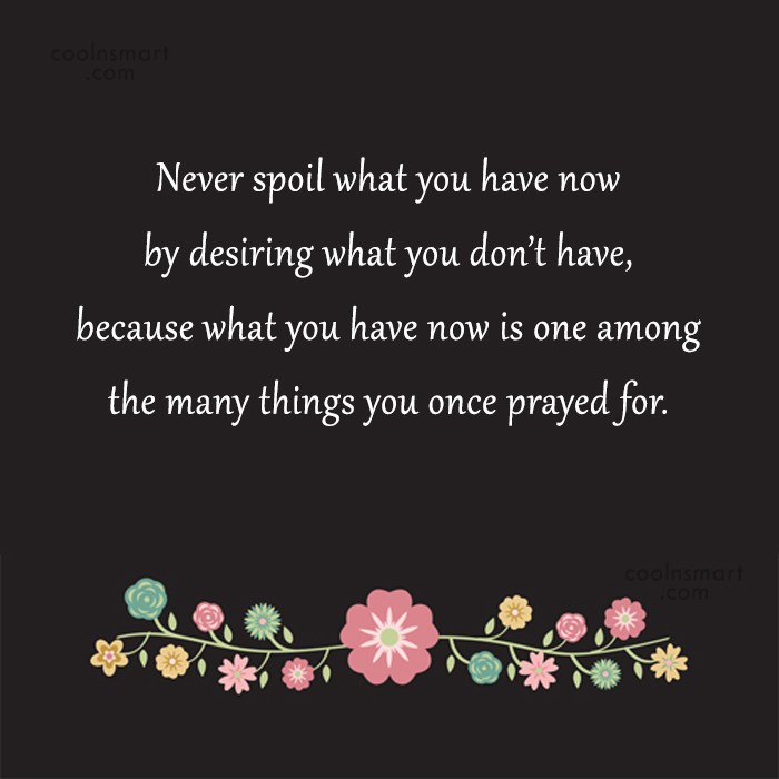 Quote: Never spoil what you have now by...