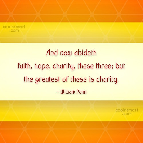 Quote: And now abideth faith, hope, charity, these...