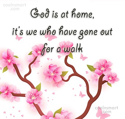 Home Quote: God is at home, it's we who...