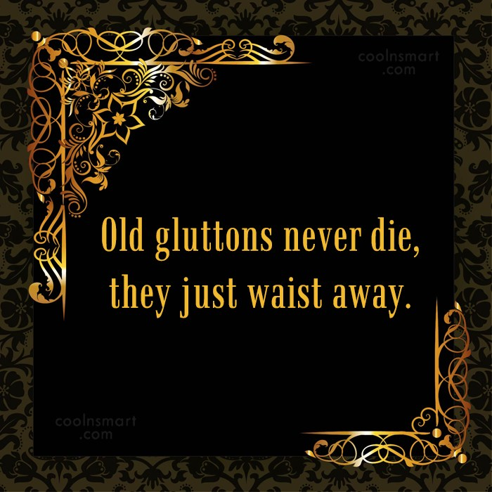 Obesity Quote: Old gluttons never die, they just waist...