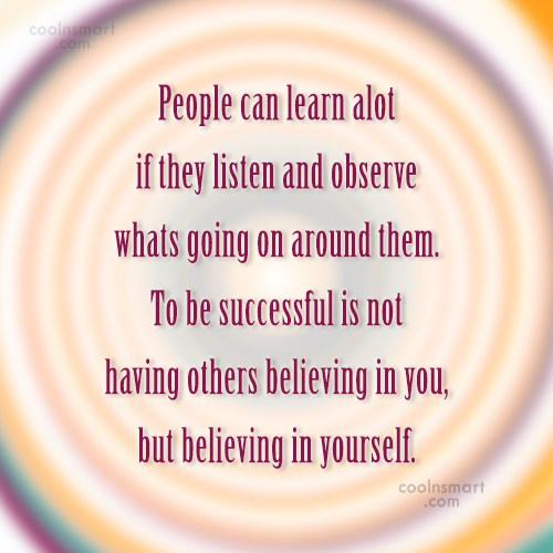 Quote: People can learn alot if they listen...