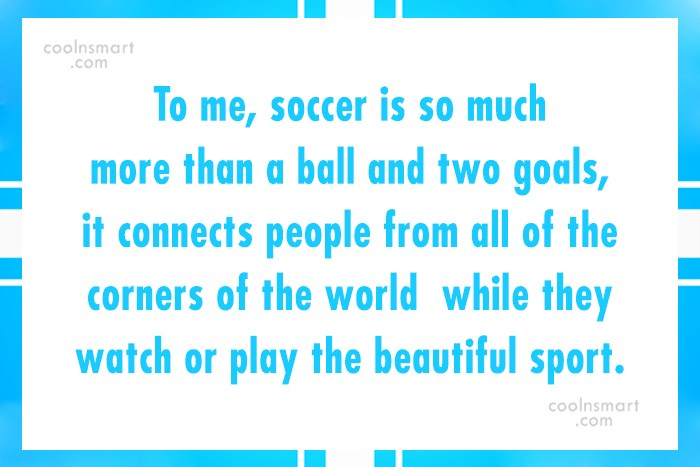 Quote: To me, soccer is so much more...