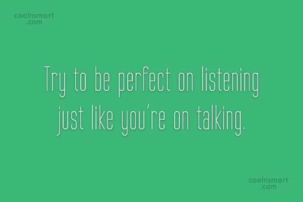 Quote: Try to be perfect on listening just...