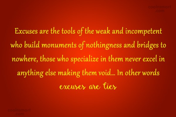 Excuses Quote: Excuses are the tools of the weak...