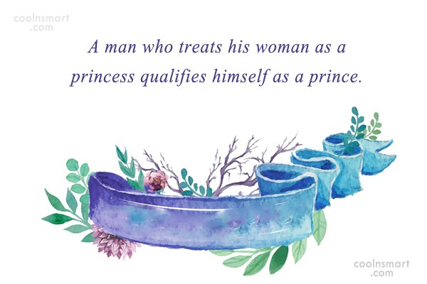 Quote: A man who treats his woman as...