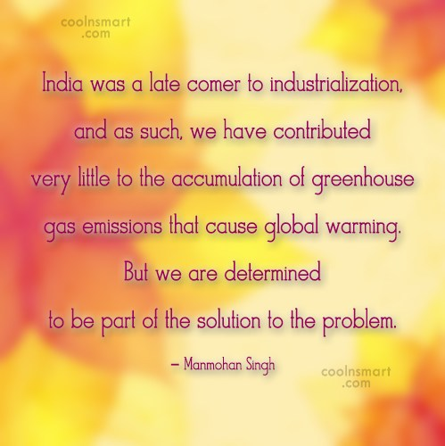 Global Warming Quote: India was a late comer to industrialization,...