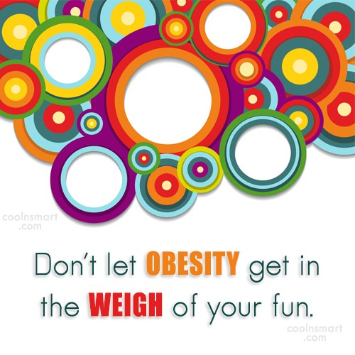 Obesity Quote: Don't let OBESITY get in the WEIGH...