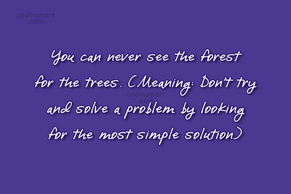 Quote: You can never see the forest for...