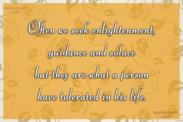 Quote: Often we seek enlightenment, guidance and solace...