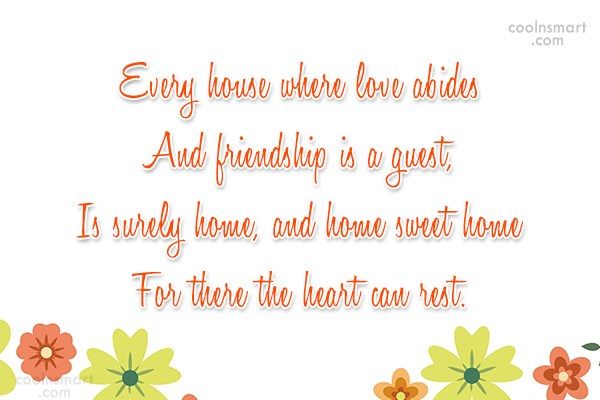 Home Quote: Every house where love abides And friendship...