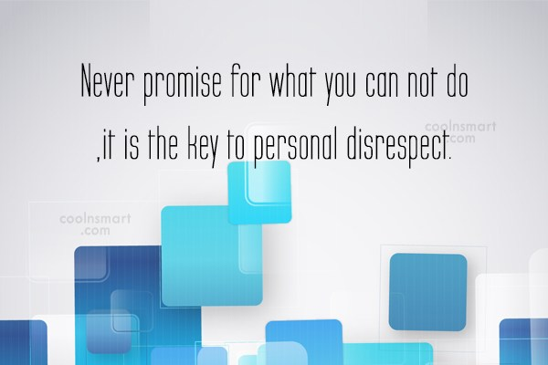 Quote: Never promise for what you can not...