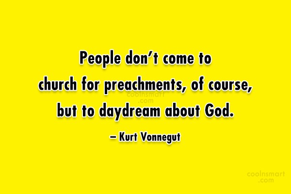 Quote: People don't come to church for preachments,...