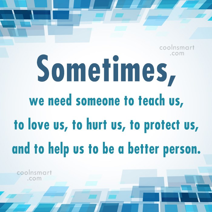 Quote: Sometimes, we need someone to teach us,...