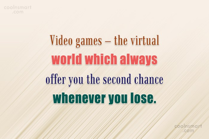Quote: Video games – the virtual world which...