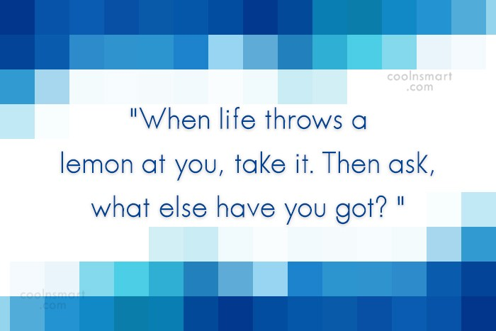 """Quote: """"When life throws a lemon at you,..."""