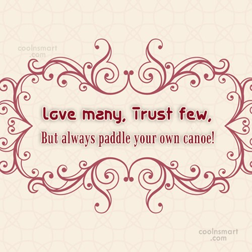 Trust Quote: Love many, Trust few, But always paddle...
