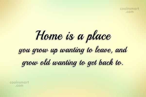 Home Quote: Home is a place you grow up...