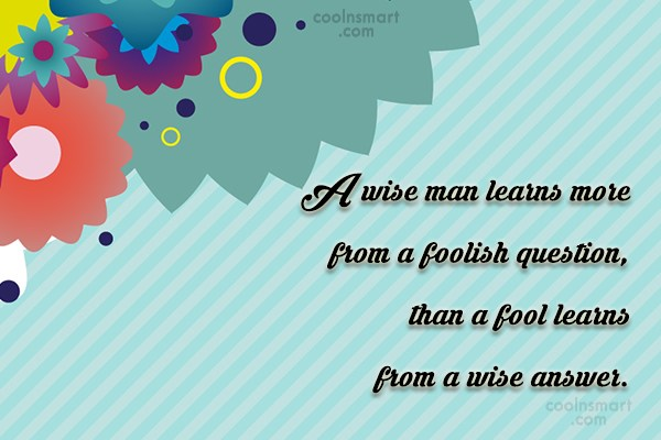 Quote: A wise man learns more from a...