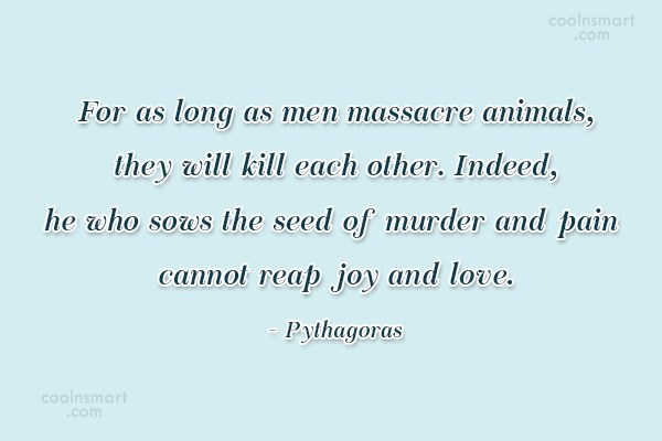 Images Quote: For as long as men massacre animals,...