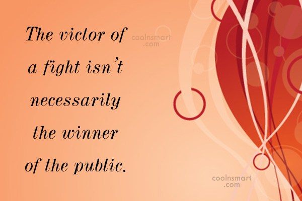 Quote: The victor of a fight isn't necessarily...