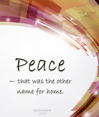 Home Quote: Peace — that was the other name...